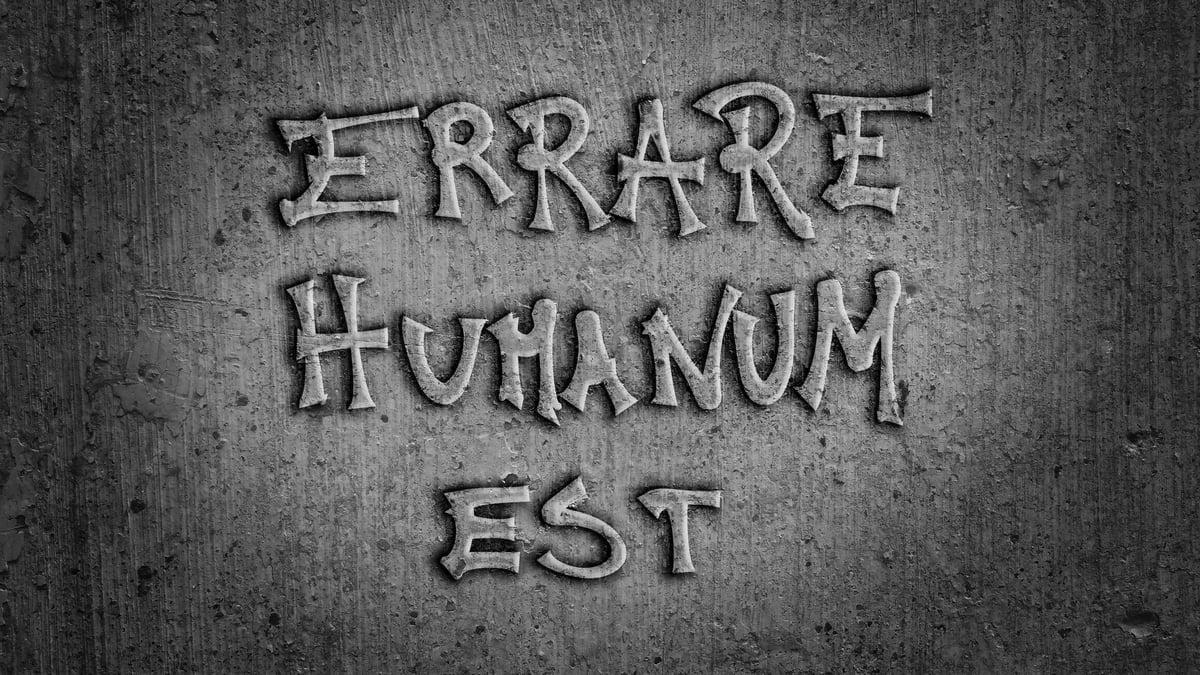 Errare è umano - Errare humanum est - Significato